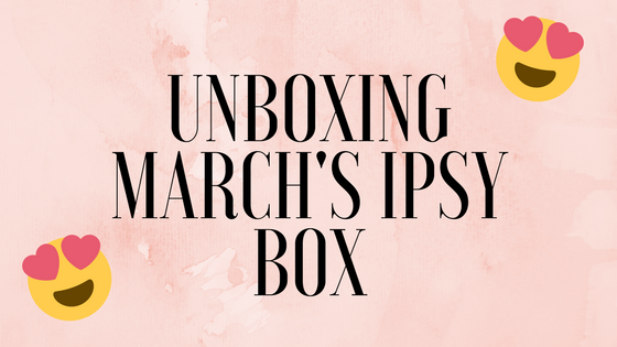 Unboxing March's IpsyBag