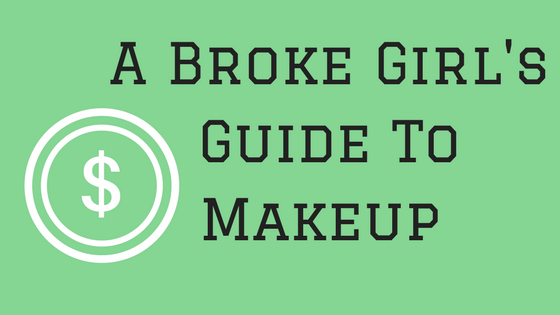 A Broke Girl's Guide ToMakeup
