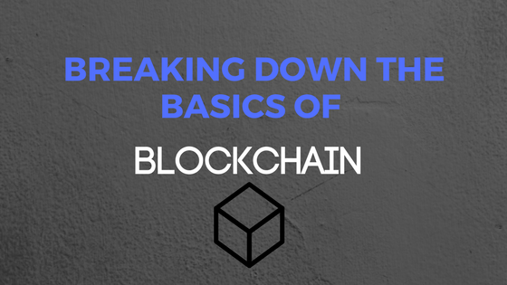 Breaking Down the Basics of Blockchain