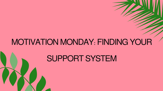 Motivation Monday: Finding Your SupportSystem
