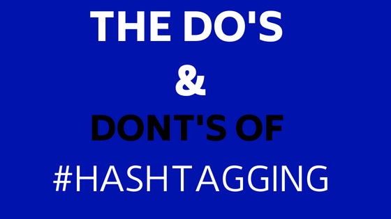 The Do's And Don'ts of Hashtagging